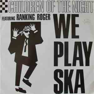 Children Of The Night Featuring Ranking Roger - We Play Ska download mp3 flac