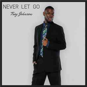 Tray Johnson - Never Let Go download free